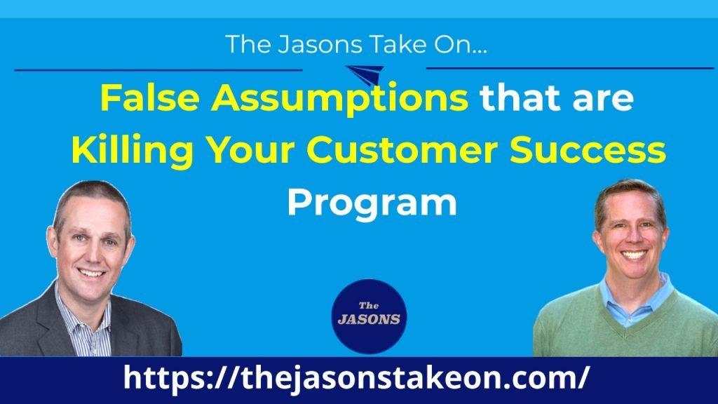 False Assumptions that are Killing Your Customer Success Program
