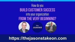 How do you Build Customer Success in Your Organization From the Very Beginning?