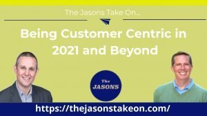 Being Customer Centric in 2021 and Beyond