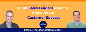 What Sales Leaders Need to Know About Customer Success